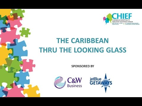 CHIEF General Session - The Caribbean Through the Looking Glass