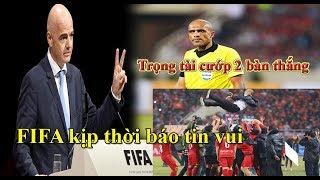 FIFA báo tin QUÁ VUI cho tuyển Việt Nam và NHM khi bị trọng tài cướp trắng 2 bàn thắng