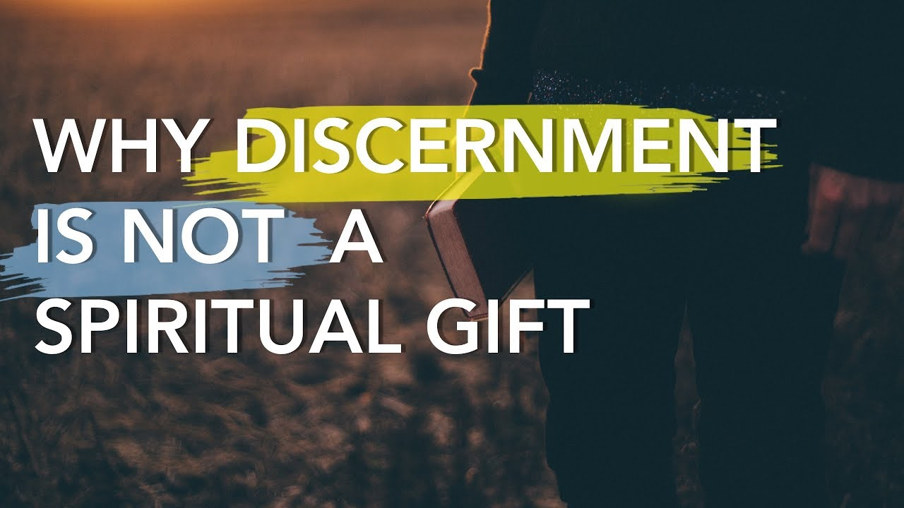 Discernment is not one of the Spiritual Gifts - Bible Study