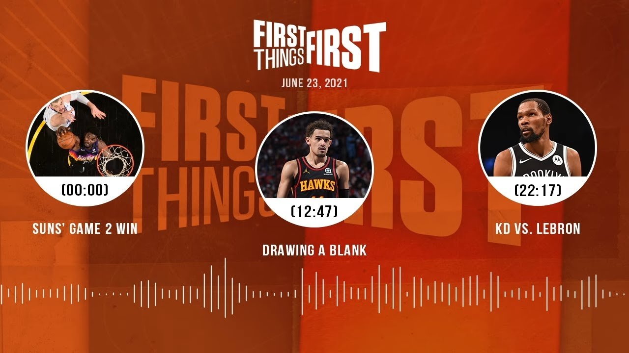Suns' Game 2 win, Drawing A Blank, KD vs. LeBron (6.23.21)   FIRST THINGS FIRST Audio Podcast
