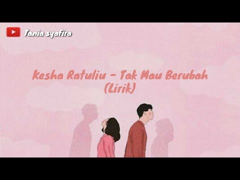 Kesha Ratuliu-Tak Mau Berubah (Lirik)