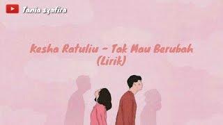 Download Kesha Ratuliu-Tak Mau Berubah (Lirik)