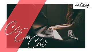 CÓ EM CHỜ MIN feat. MR.A || PIANO COVER  || AN COONG PIANO