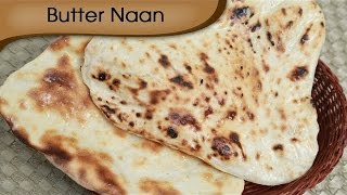 Naan Recipe On Tawa | How To Make Butter Naan Without Tandoor | Indian Flat Bread | Ruchi Bharani