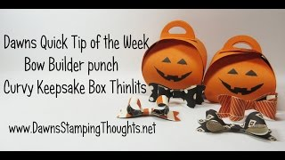 Dawn's Quick Tip Of The Week~ Bow Builder Punch Curvy Keepsake Box Thinlits