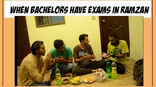 WHEN BACHELORS HAVE EXAMS IN RAMZAN