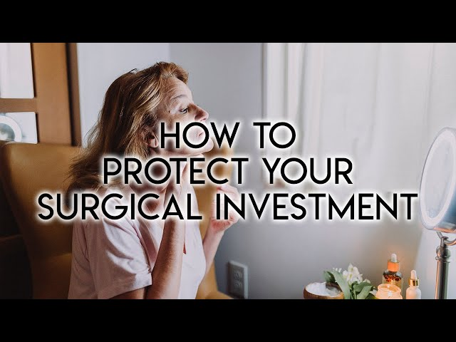 How to Protect Your Surgical Investment
