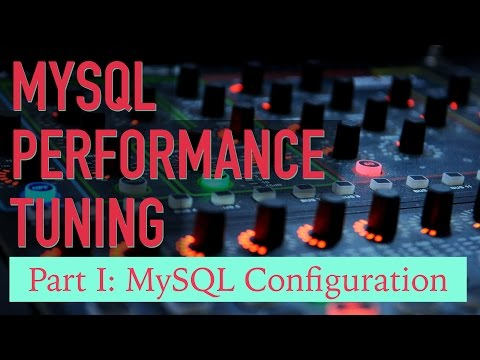 MySQL Performance Tuning: Part 1. Configuration (Covers MySQL 5.7)
