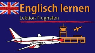 Englisch lernen für Anfänger-Lektion Flughafen-Deutsch-Englisch