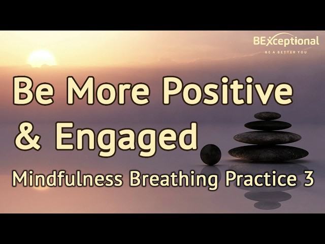 Be More Positive & Engaged With Others - A Mindful Breathing Practice