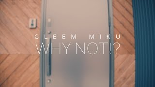 CLEEM MIKU - WHY NOT!?