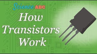 How Transistors Work - A Quick and Basic Explanation