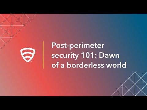 Post-perimeter security 101: Dawn of a borderless world