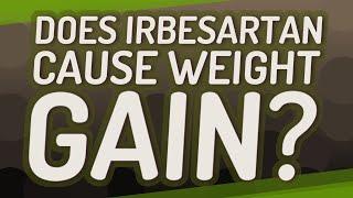 Does irbesartan cause weight gain?