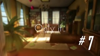 Only If [FULL GAME] - Walkthrough Guide Part 7