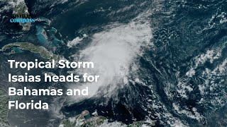 Tropical Storm Isaias heads for Bahamas and Florida
