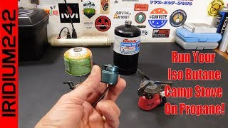 How To Run Your Iso Butane Camp Stove On Propane!
