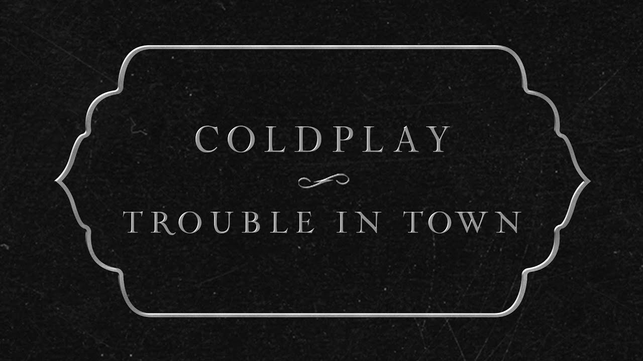 「coldplay trouble in town」的圖片搜尋結果