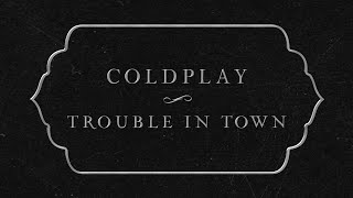 Coldplay - Trouble In Town (Lyric Video)