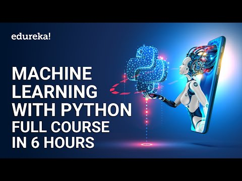 Machine Learning with Python Full Course in 6 Hours | Machine Learning with Python | Edureka