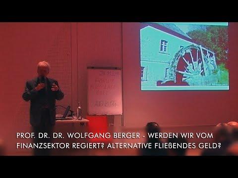 Prof. Dr. Dr. Wolfgang Berger - Werden wir vom Finanzsektor regiert? Alternative Fließendes Geld?