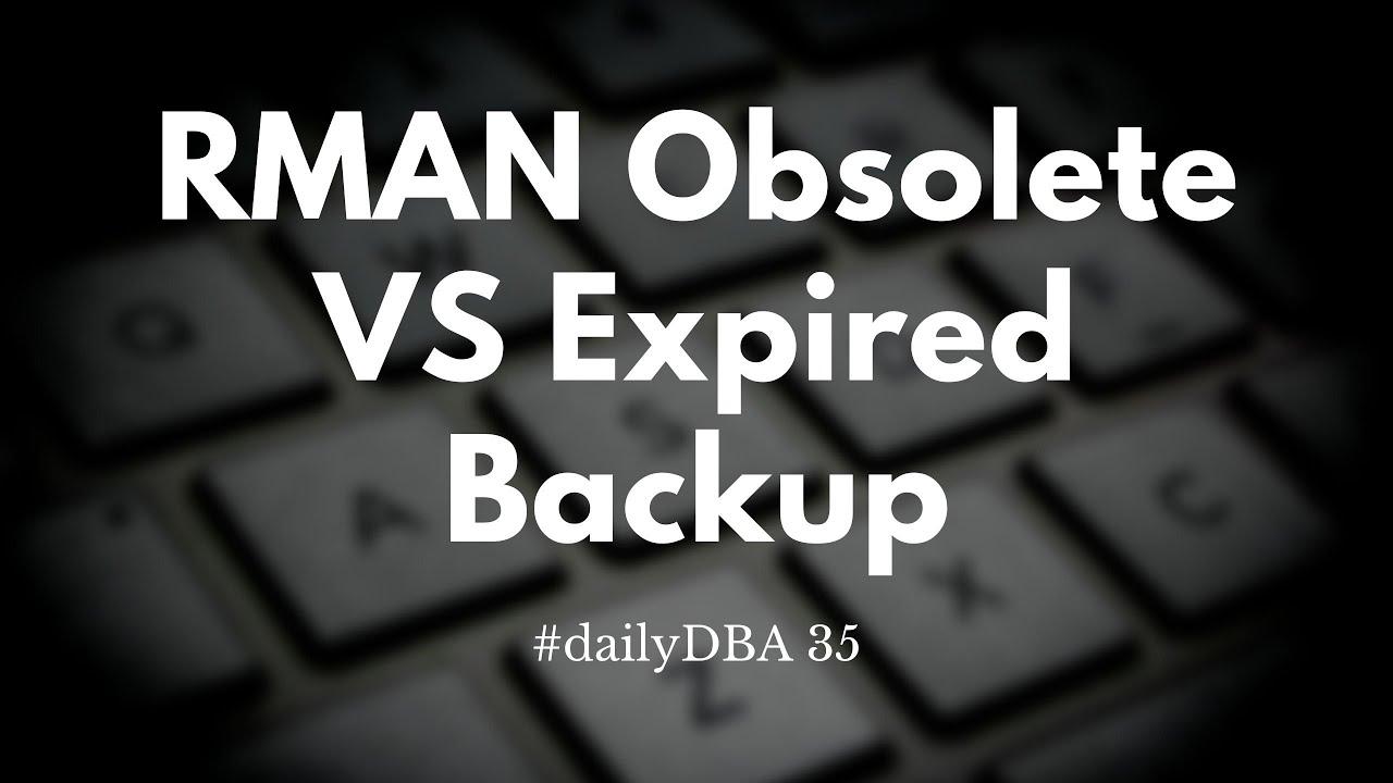 RMAN Obsolete VS Expired Backup | #dailyDBA 35