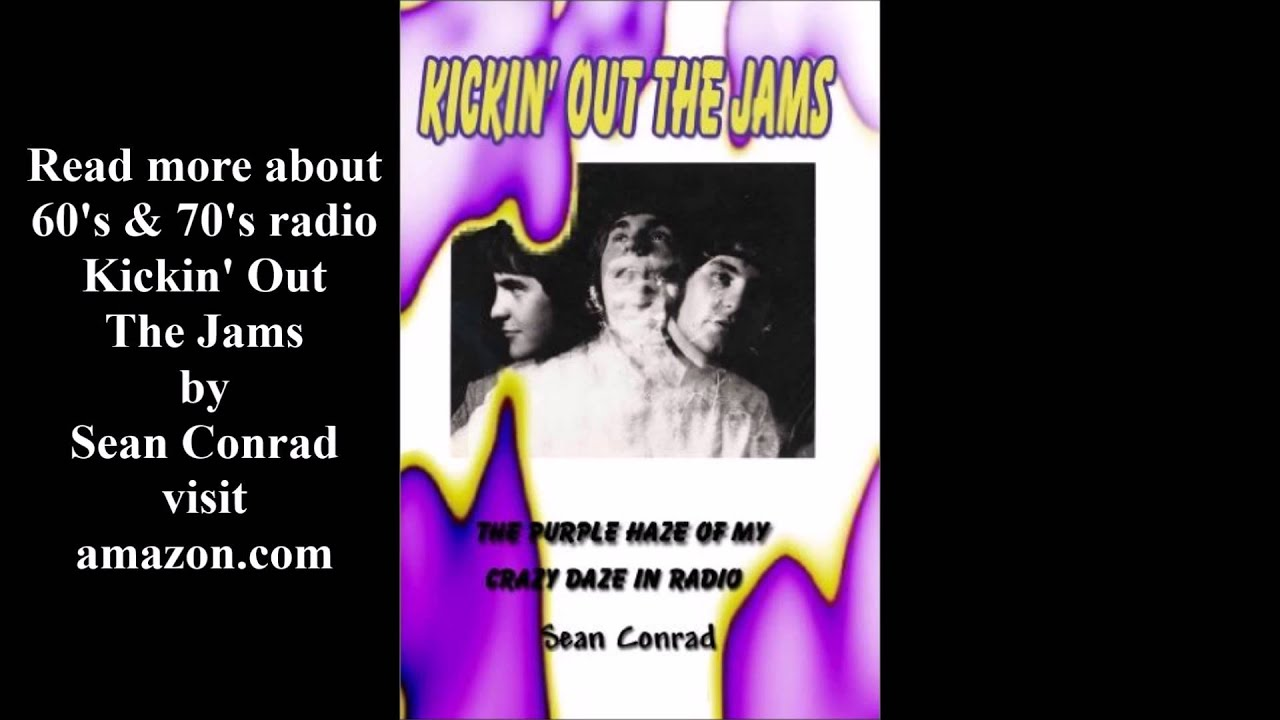 Kickin Out the Jams ~ The Purple Haze of My Crazy Daze in Radio