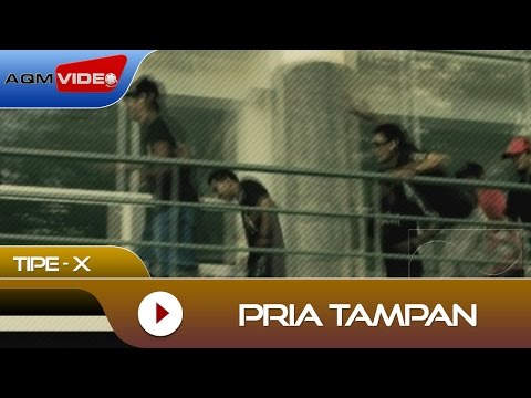 Tipe-X - Pria Tampan | Official Video