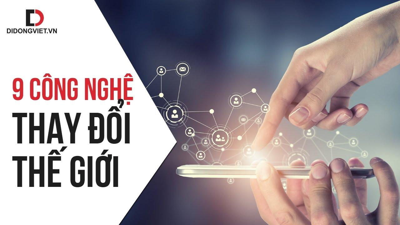 Top 9 công nghệ đã làm thay đổi thế giới