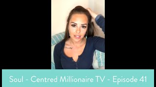Soul - Centred Millionaire TV - Episode 41 - How To Stop Feeling Overwhelmed And Get Shit Done!