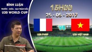 binh luan sau tran dau u20 phap vs u20 viet nam  bang e vck u20 world cup 2017