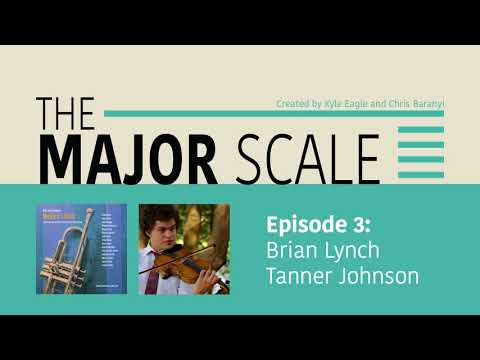 The Major Scale Ep 3: Brian Lynch and Tanner Johnson