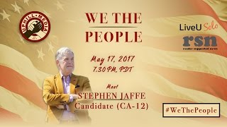 #WeThePeople Meet Stephen Jaffe - Candidate 12th Dist. California - May 17th, 2017