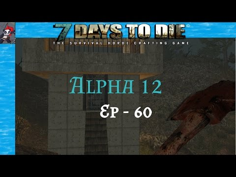 7 Days to Die | Alpha 12 - Ep 60 | Mining, Refining and Looting!