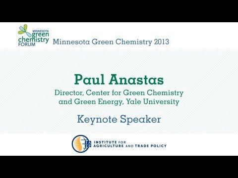 Paul Anastas Minnesota Green Chemistry Forum 2013