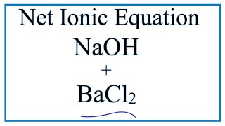 How to Write the Net Ionic Equation for BaCl2 + NaOH = Ba(OH)2 + NaCl