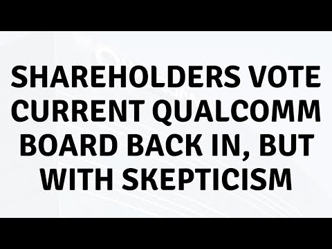 Daily Tech News - Shareholders vote current Qualcomm board back in, but with skepticism