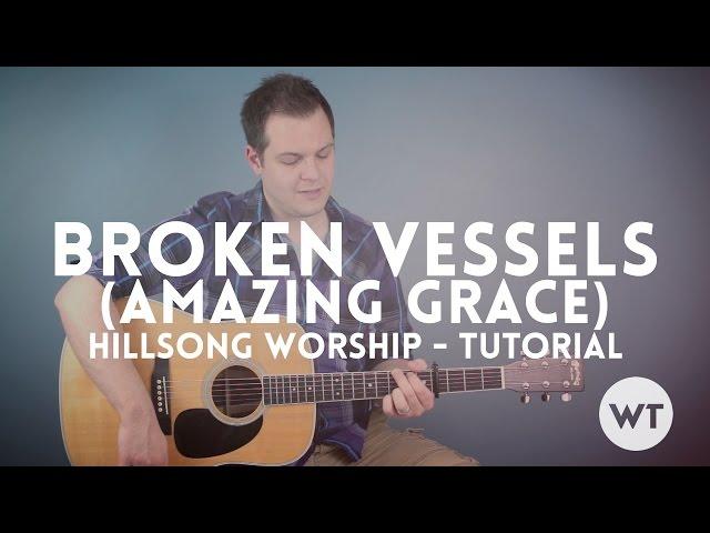 Hillsong Worship Broken Vessels Lyrics and Chords, Amazing Grace