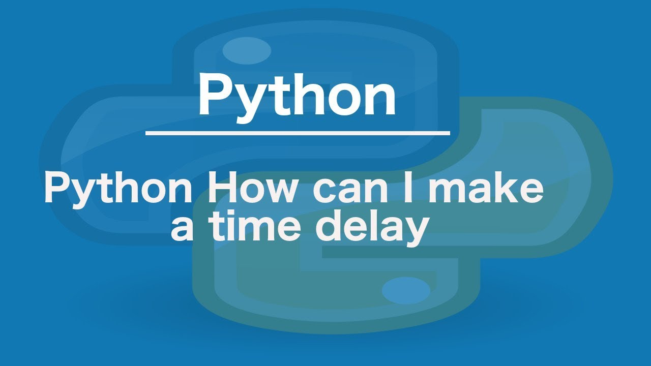 Python How can I make a time delay