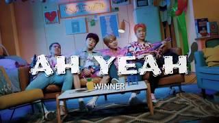 WINNER - AH YEAH Lyrics | Terjemahan Indonesia
