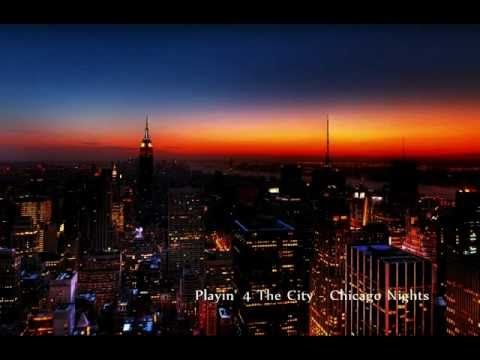Playin' 4 The City - Chicago Nights