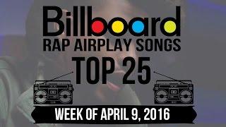 Top 25 - Billboard Rap Airplay Songs | Week of April 9, 2016