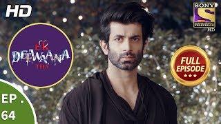 Ek Deewaana Tha  - Ep 64 -  Full Episode  - 18th January, 2018