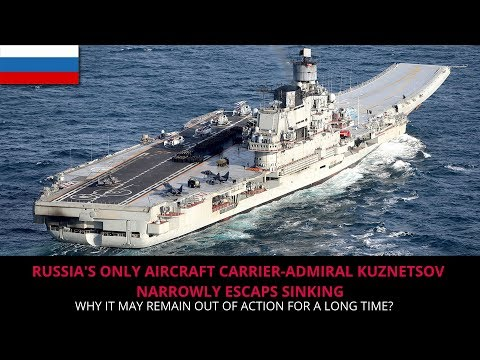 RUSSIA'S ONLY AIRCRAFT CARRIER-ADMIRAL KUZNETSOV NARROWLY ESCAPS SINKING