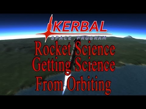 KSP Rocket Science Ep 02: Getting Science From Orbiting