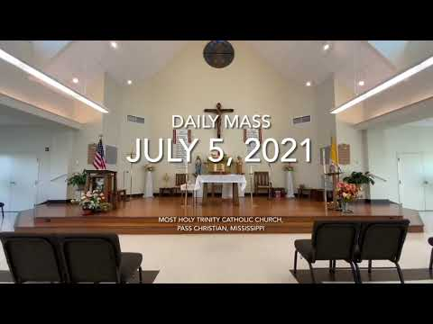 July 5, 2021 Daily Mass From Most Holy Trinity Catholic Church, Pass Christian, MS