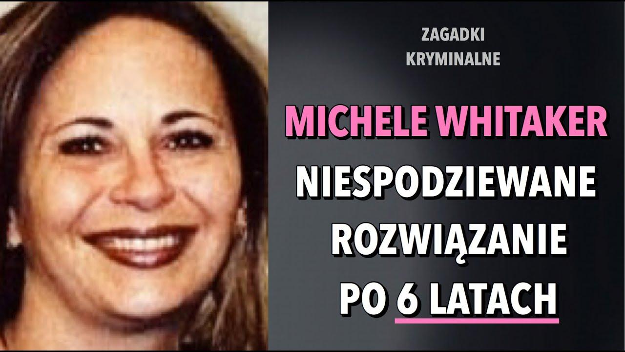 ROZWIĄZANA ZAGADKA MICHELE WHITAKER | KAROLINA ANNA