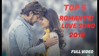 Top 5 Romantic Songs 2019 | Top 5 Love Song | Hindi Best Song 2019 | FULL VIDEO