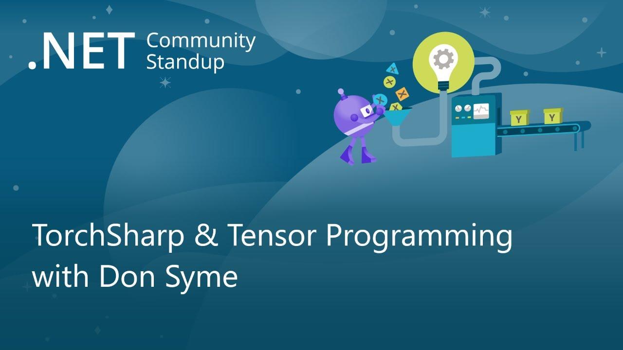 Machine Learning Community Standup - TorchSharp & Tensor Programming