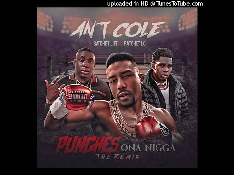 Ant Cole - Punches Ona Nigga (REMIX) Feat. Ratchet Life, Ratchet Lo
